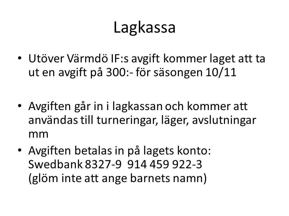 Lagkassa Utöver Värmdö IF:s avgift kommer laget att ta ut en avgift på 300:- för säsongen 10/11 Avgiften går in i lagkassan och kommer att användas till turneringar, läger, avslutningar mm Avgiften betalas in på lagets konto: Swedbank 8327-9 914 459 922-3 (glöm inte att ange barnets namn)