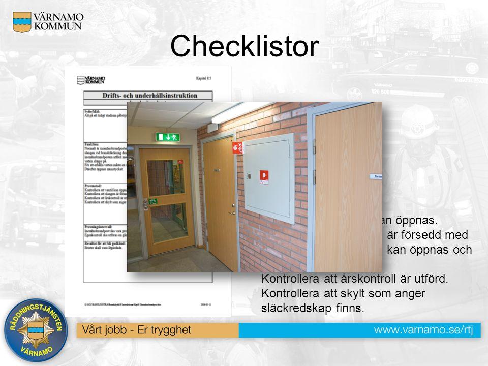 Checklistor Provmetod: Kontrollera att ventil kan öppnas. Kontrollera att slangen är försedd med munstycke och att den kan öppnas och stängas. Kontrol