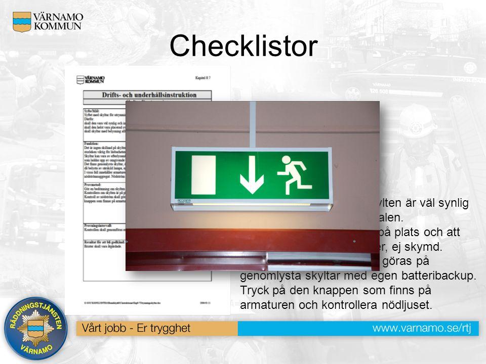 Checklistor Provmetod: Gör en bedömning om skylten är väl synlig från lämpliga punkter i lokalen. Kontrollera om skylten är på plats och att den funge