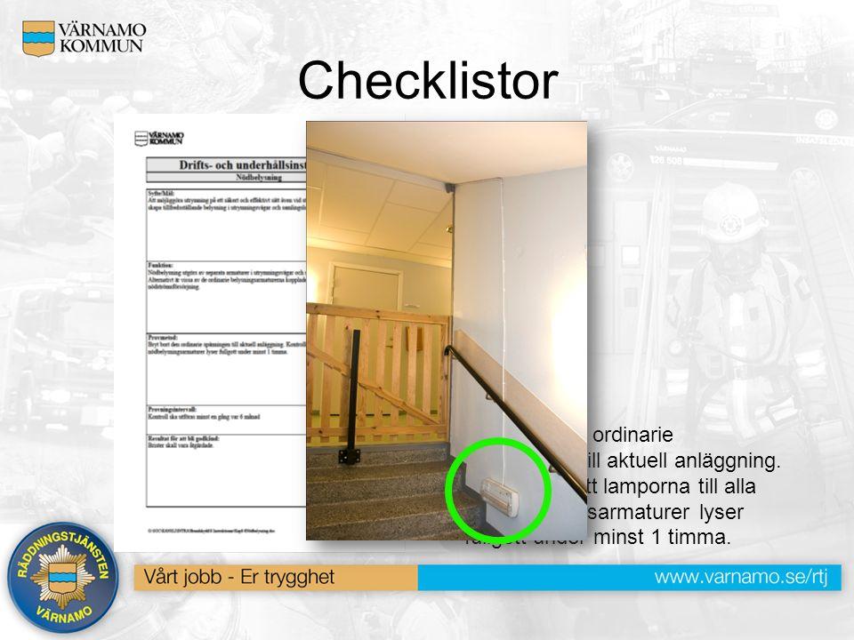 Checklistor Provmetod: Bryt bort den ordinarie spänningen till aktuell anläggning. Kontrollera att lamporna till alla nödbelysningsarmaturer lyser ful