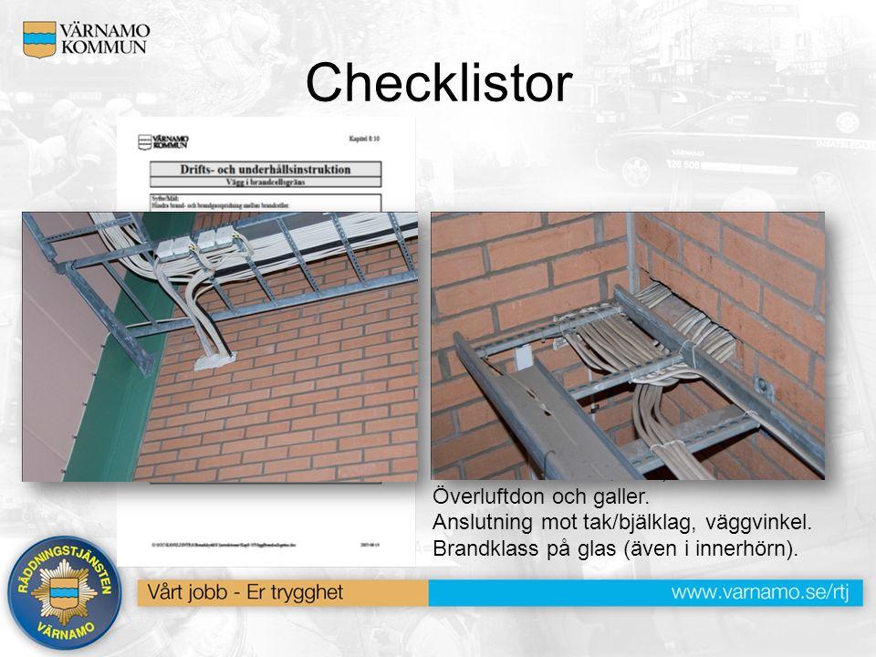 Checklistor Provmetod: Okulärbesiktning av följande: Genomföringar (rör, kablar, ventilationskanaler, mm). Överluftdon och galler. Anslutning mot tak/