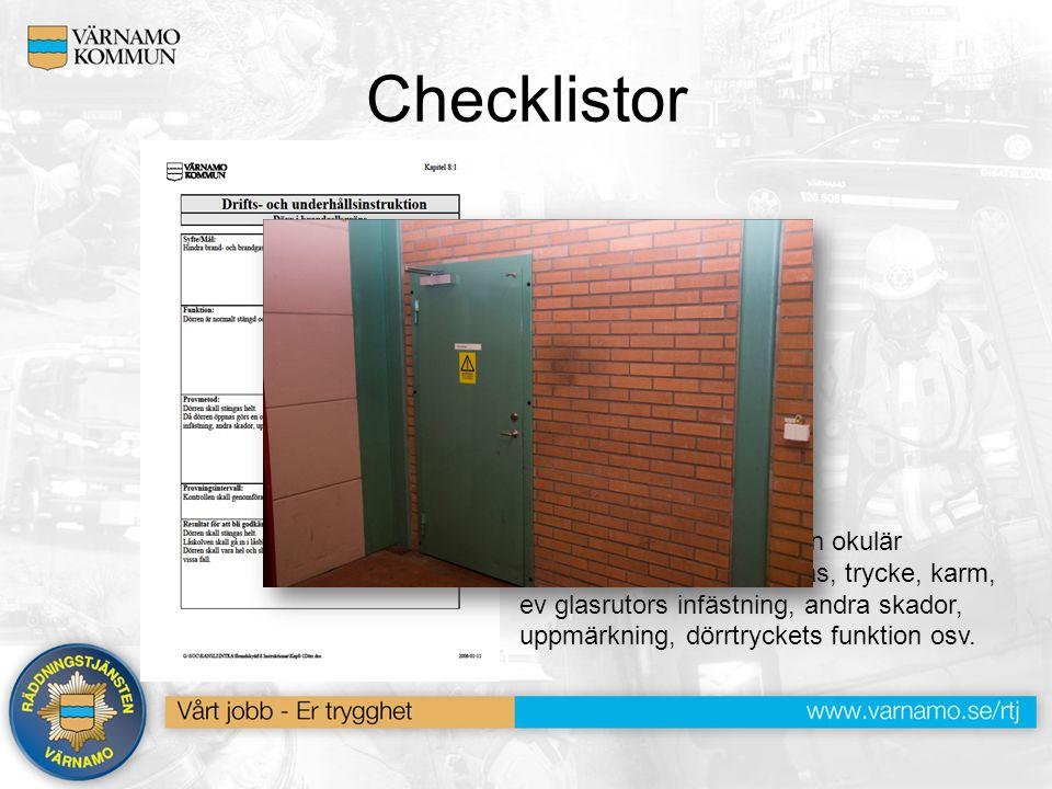 Checklistor Provmetod: Dörren skall stängas helt. Då dörren öppnas görs en okulär besiktning av gångjärn, lås, trycke, karm, ev glasrutors infästning,