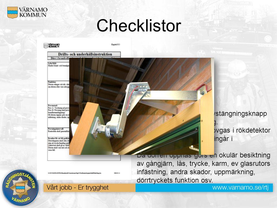 Checklistor Provmetod: Prov A: Tryckning på provstängningsknapp eller annan provanordning. Prov B: Provning med provgas i rökdetektor (ej krav om dete