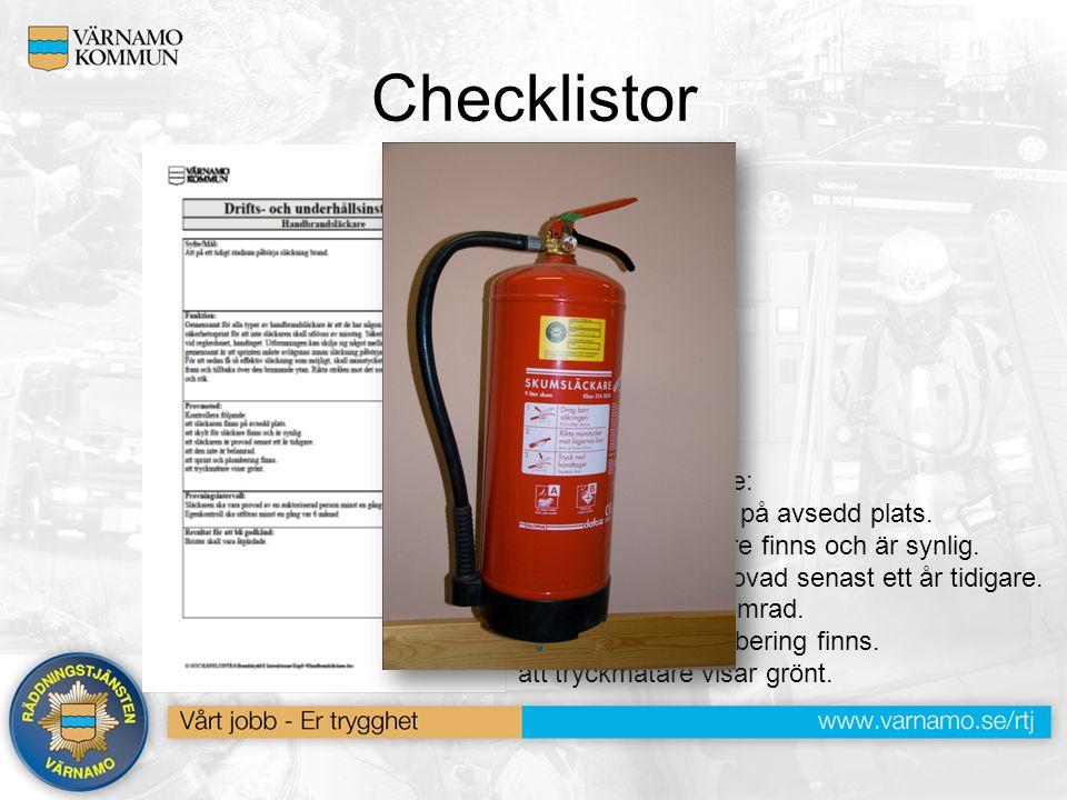 Checklistor Provmetod: Kontrollera följande: att släckaren finns på avsedd plats. att skylt för släckare finns och är synlig. att släckaren är provad