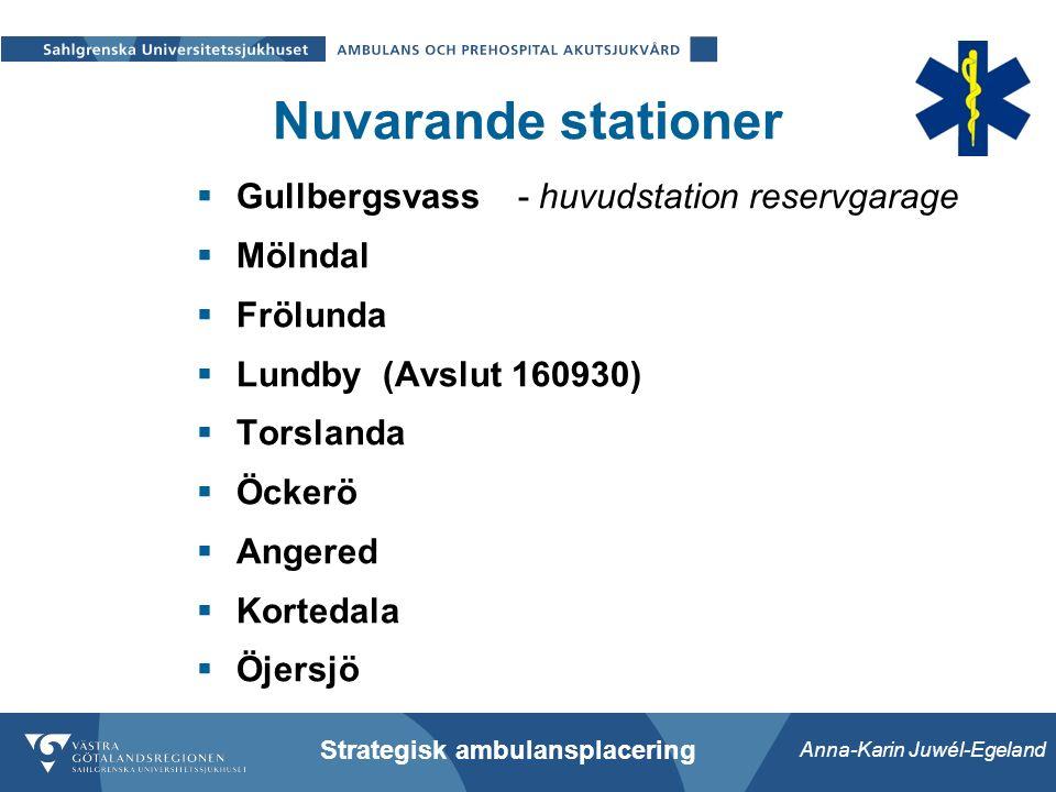 Anna-Karin Juwél-Egeland Strategisk ambulansplacering Nuvarande stationer  Gullbergsvass - huvudstation reservgarage  Mölndal  Frölunda  Lundby (Avslut 160930)  Torslanda  Öckerö  Angered  Kortedala  Öjersjö