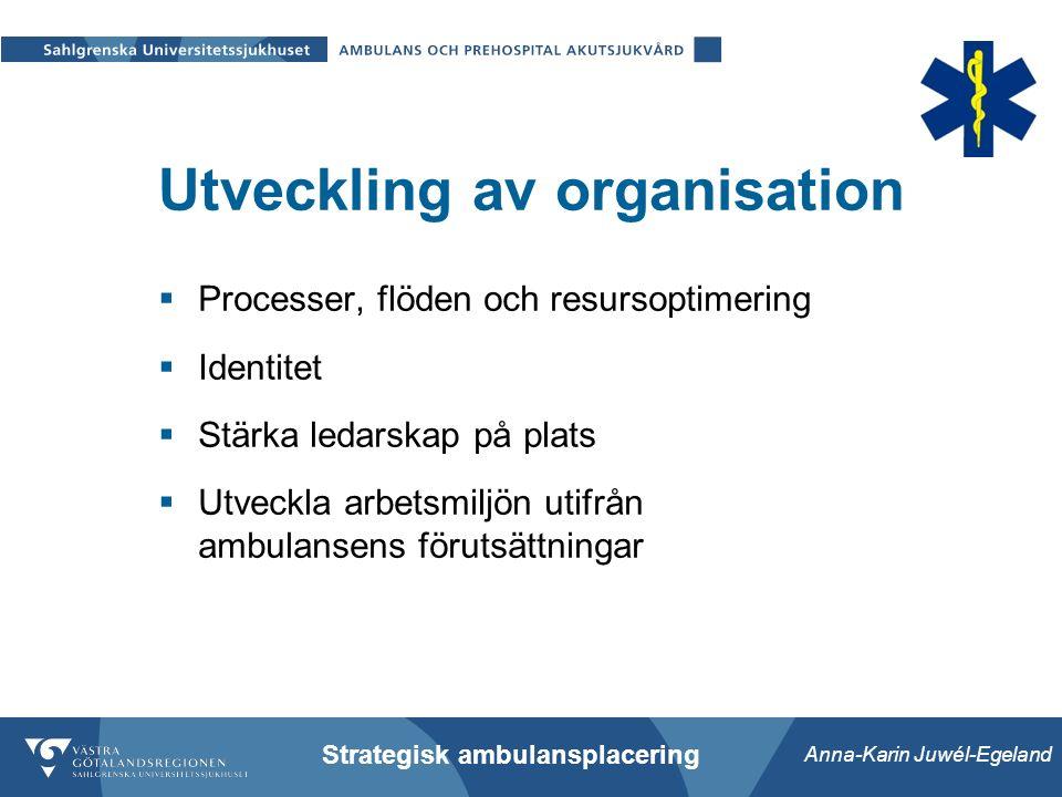 Anna-Karin Juwél-Egeland Strategisk ambulansplacering Utveckling av organisation  Processer, flöden och resursoptimering  Identitet  Stärka ledarskap på plats  Utveckla arbetsmiljön utifrån ambulansens förutsättningar
