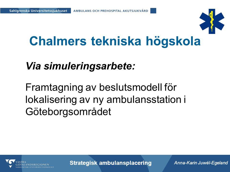 Anna-Karin Juwél-Egeland Strategisk ambulansplacering Chalmers tekniska högskola Via simuleringsarbete: Framtagning av beslutsmodell för lokalisering av ny ambulansstation i Göteborgsområdet
