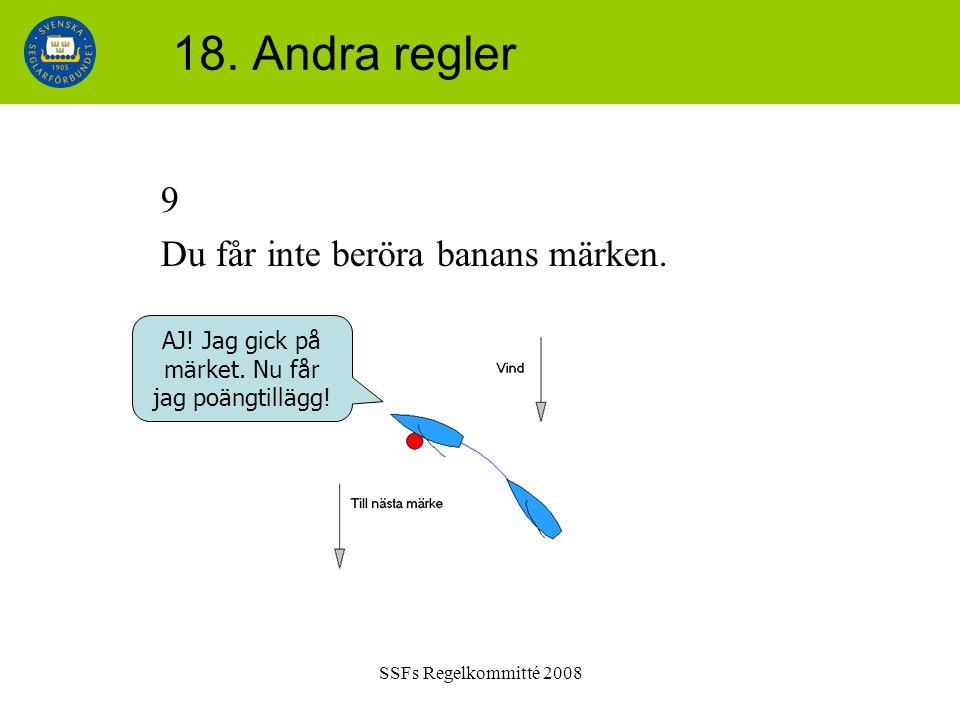 SSFs Regelkommitté 2008 18. Andra regler 9 Du får inte beröra banans märken. AJ! Jag gick på märket. Nu får jag poängtillägg!