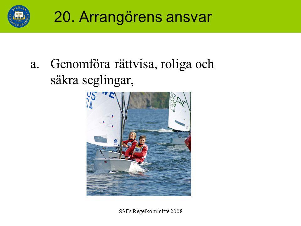 SSFs Regelkommitté 2008 20. Arrangörens ansvar a.Genomföra rättvisa, roliga och säkra seglingar,