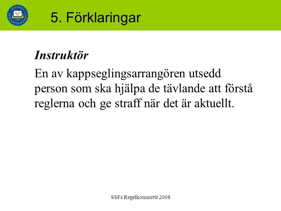 SSFs Regelkommitté 2008 5. Förklaringar Instruktör En av kappseglingsarrangören utsedd person som ska hjälpa de tävlande att förstå reglerna och ge st