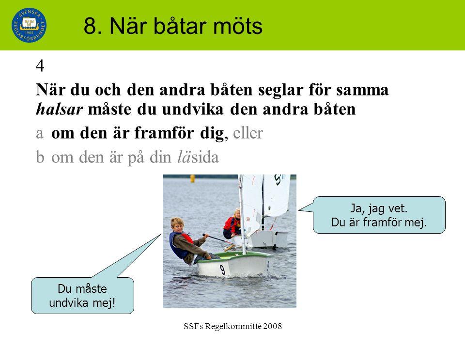 SSFs Regelkommitté 2008 8. När båtar möts 4 När du och den andra båten seglar för samma halsar måste du undvika den andra båten a om den är framför di