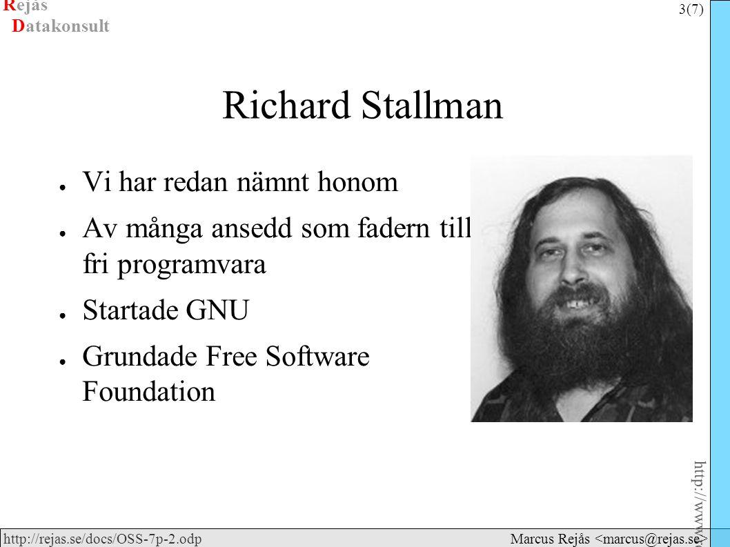 Rejås 3 (7) http://www.rejas.se – Fri programvara är enkelt http://rejas.se/docs/OSS-7p-2.odp Datakonsult Marcus Rejås Richard Stallman ● Vi har redan nämnt honom ● Av många ansedd som fadern till fri programvara ● Startade GNU ● Grundade Free Software Foundation