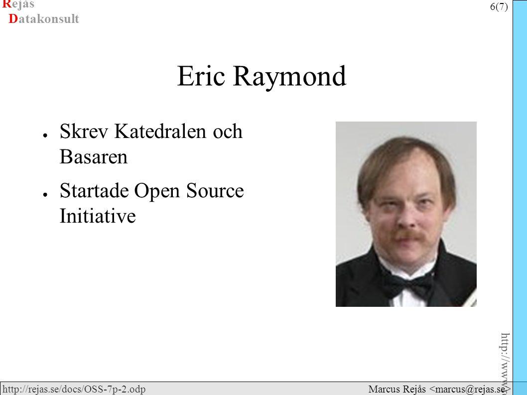 Rejås 6 (7) http://www.rejas.se – Fri programvara är enkelt http://rejas.se/docs/OSS-7p-2.odp Datakonsult Marcus Rejås Eric Raymond ● Skrev Katedralen och Basaren ● Startade Open Source Initiative