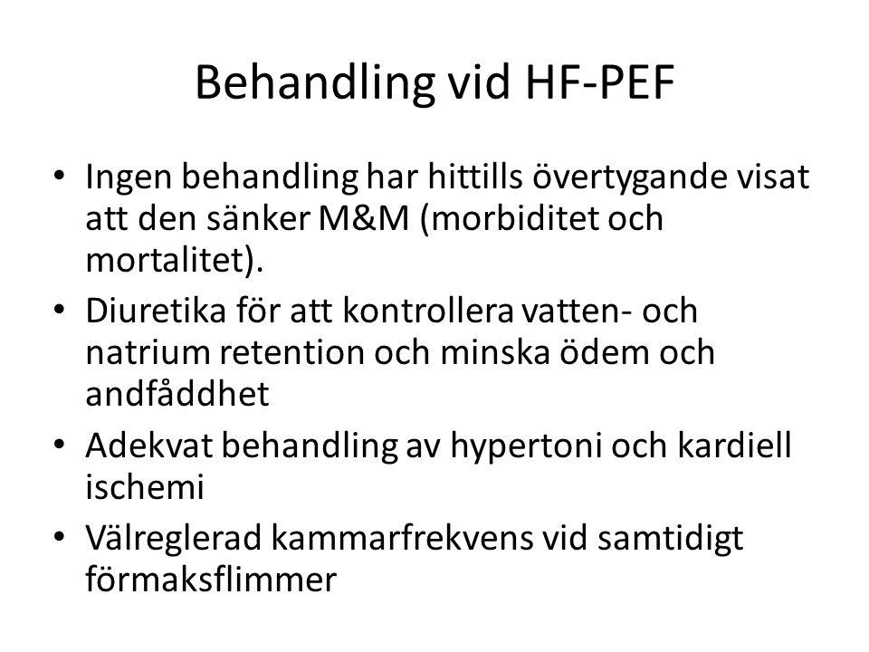 Behandling vid HF-PEF Ingen behandling har hittills övertygande visat att den sänker M&M (morbiditet och mortalitet).