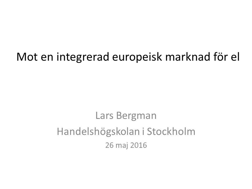 Mot en integrerad europeisk marknad för el Lars Bergman Handelshögskolan i Stockholm 26 maj 2016