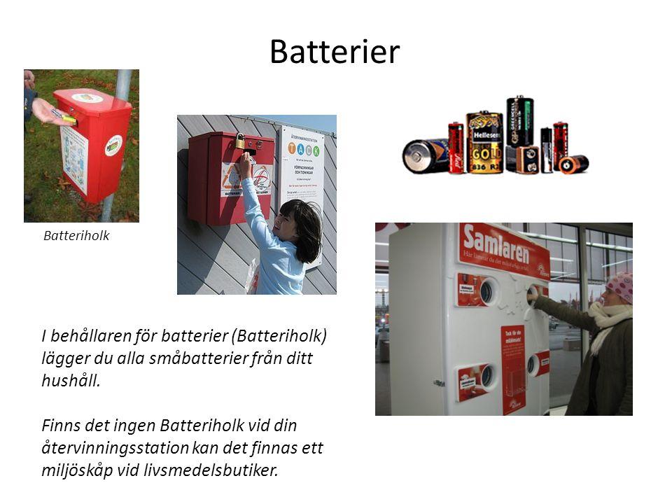Batterier I behållaren för batterier (Batteriholk) lägger du alla småbatterier från ditt hushåll.
