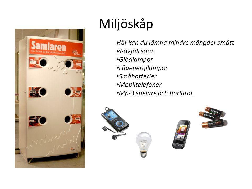 Miljöskåp Här kan du lämna mindre mängder smått el-avfall som: Glödlampor Lågenergilampor Småbatterier Mobiltelefoner Mp-3 spelare och hörlurar.