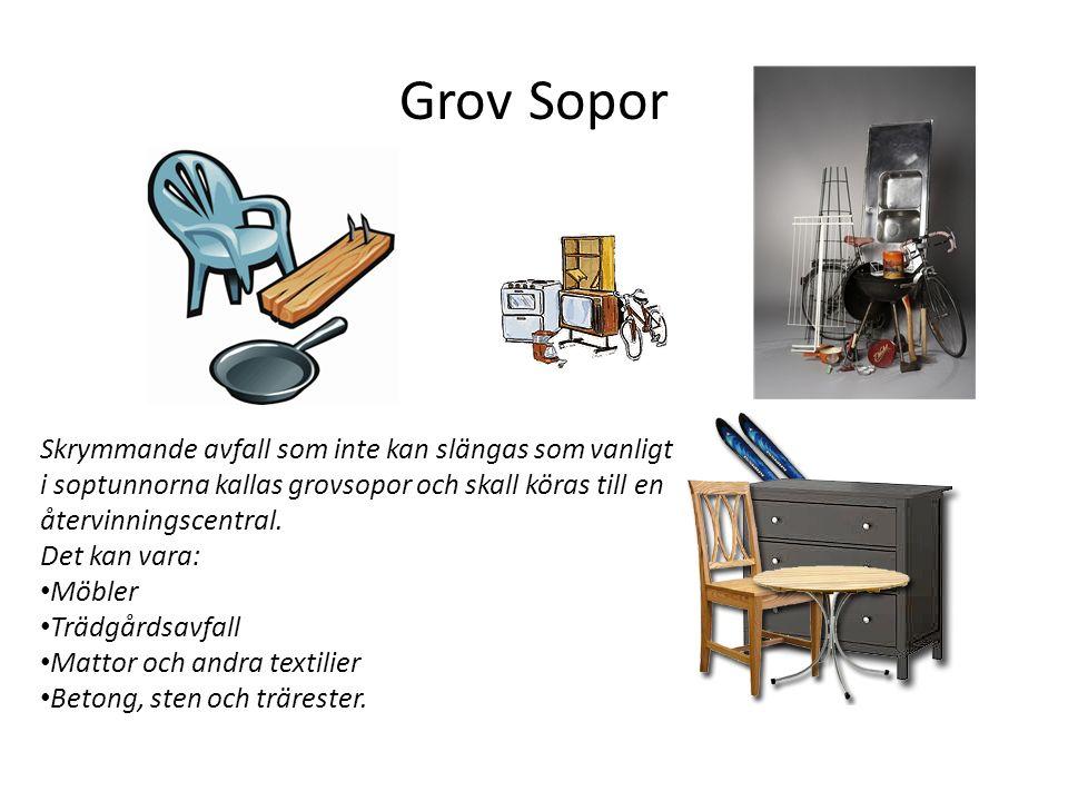 Grov Sopor Skrymmande avfall som inte kan slängas som vanligt i soptunnorna kallas grovsopor och skall köras till en återvinningscentral.