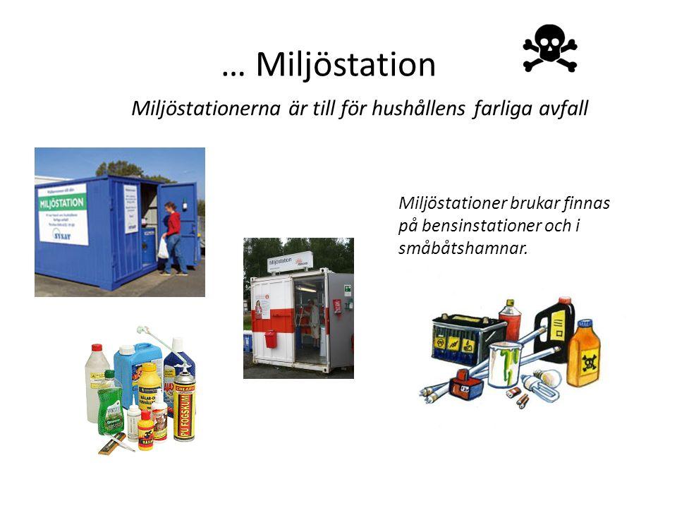 … Miljöstation Miljöstationerna är till för hushållens farliga avfall Miljöstationer brukar finnas på bensinstationer och i småbåtshamnar.