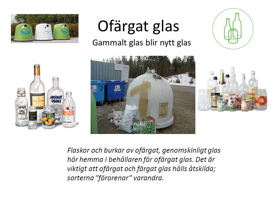 Ofärgat glas Flaskor och burkar av ofärgat, genomskinligt glas hör hemma i behållaren för ofärgat glas.