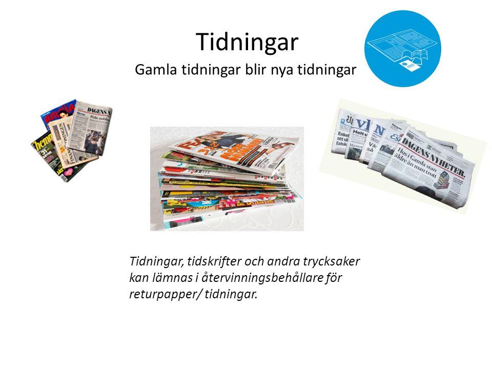 Tidningar Gamla tidningar blir nya tidningar Tidningar, tidskrifter och andra trycksaker kan lämnas i återvinningsbehållare för returpapper/ tidningar.