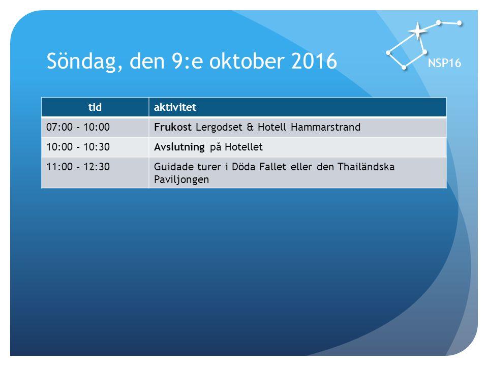 Söndag, den 9:e oktober 2016 tidaktivitet 07:00 – 10:00Frukost Lergodset & Hotell Hammarstrand 10:00 – 10:30Avslutning på Hotellet 11:00 – 12:30Guidade turer i Döda Fallet eller den Thailändska Paviljongen NSP16