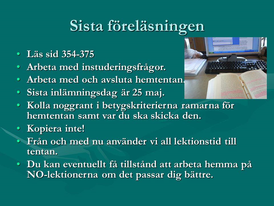 Sista föreläsningen Läs sid 354-375Läs sid 354-375 Arbeta med instuderingsfrågor.Arbeta med instuderingsfrågor.