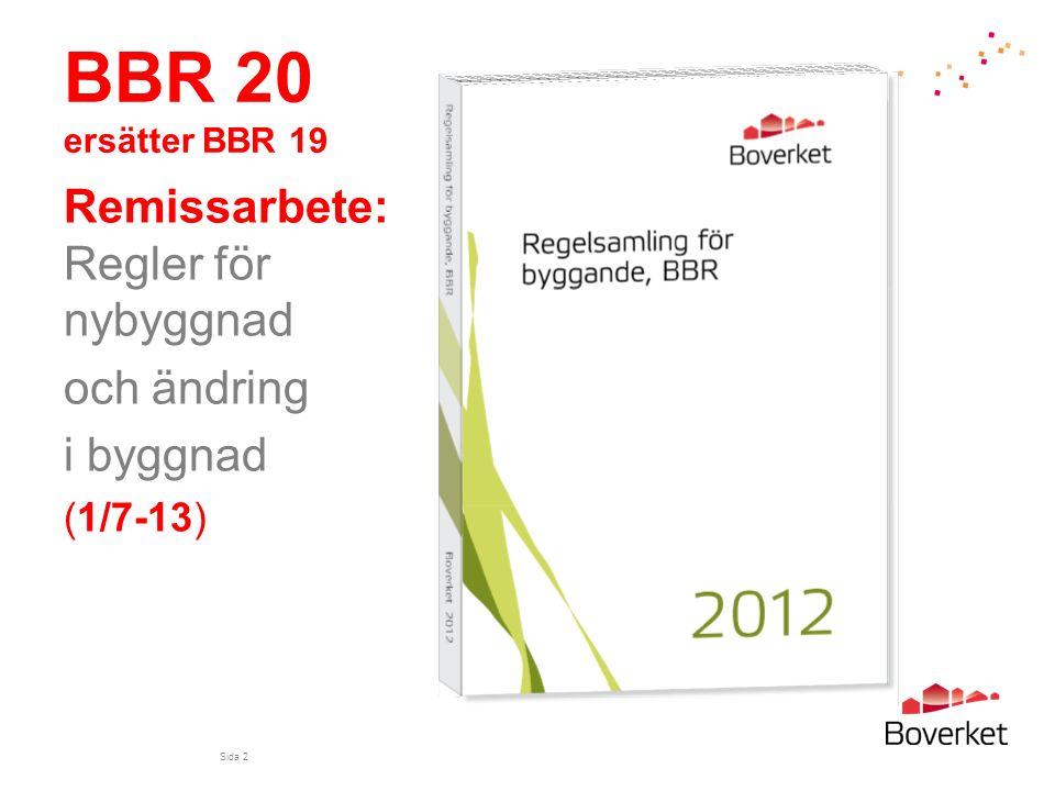 BBR 20 ersätter BBR 19 Remissarbete: Regler för nybyggnad och ändring i byggnad (1/7-13) Sida 2