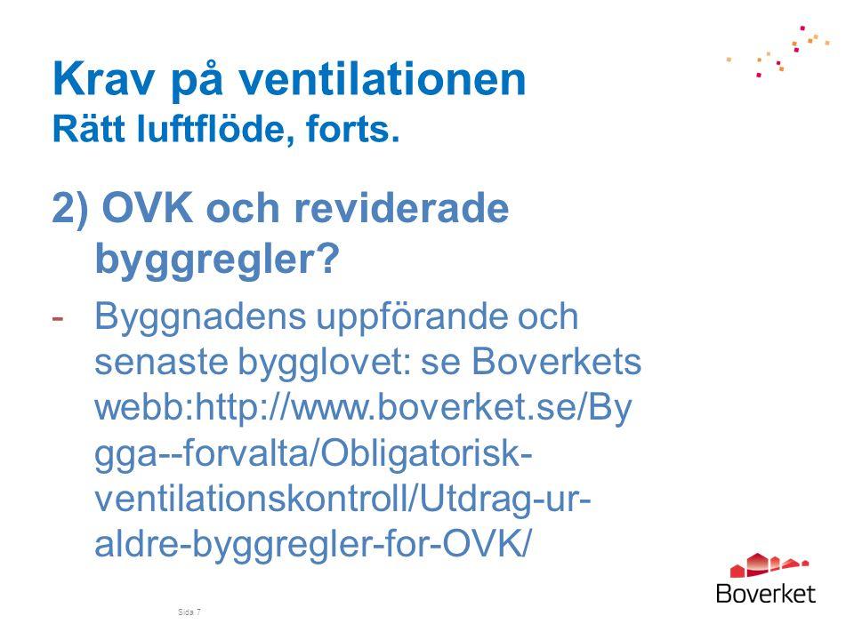 Krav på ventilationen Rätt luftflöde, forts. 2) OVK och reviderade byggregler? -Byggnadens uppförande och senaste bygglovet: se Boverkets webb:http://