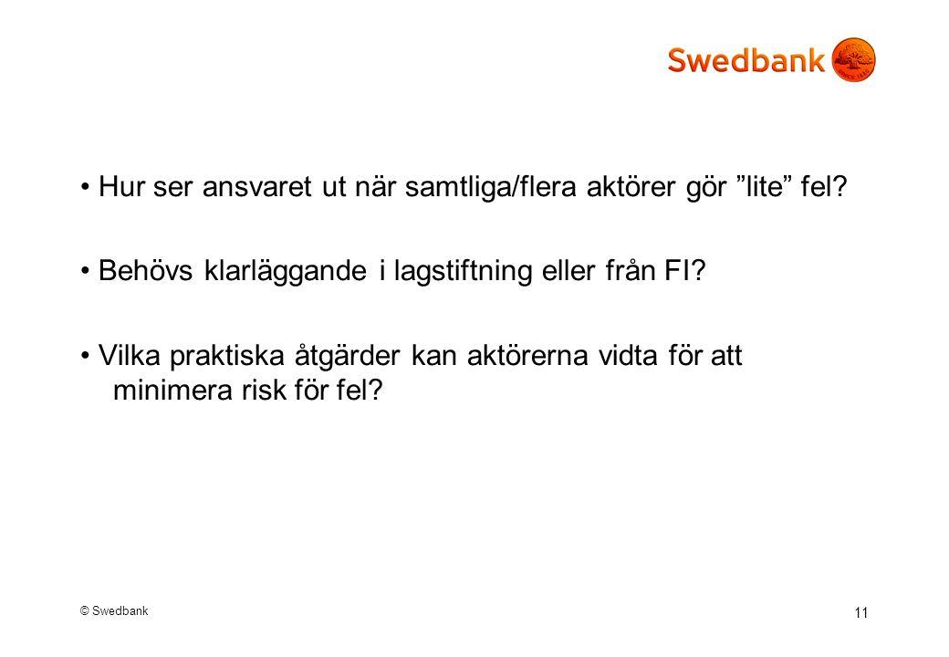 © Swedbank 11 Hur ser ansvaret ut när samtliga/flera aktörer gör lite fel.