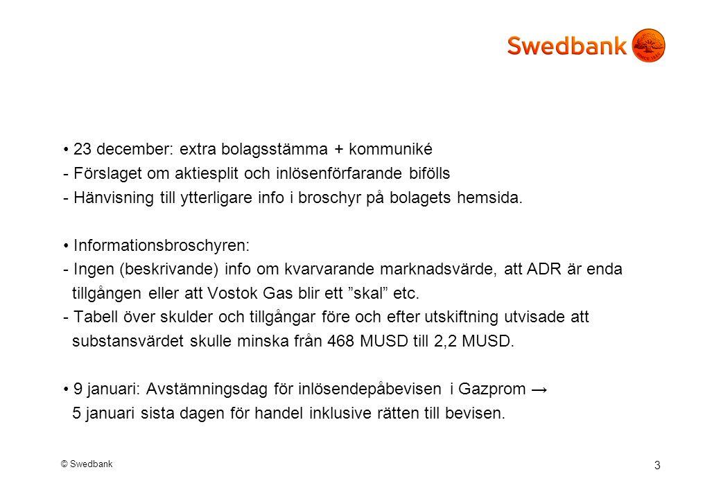 © Swedbank 3 23 december: extra bolagsstämma + kommuniké - Förslaget om aktiesplit och inlösenförfarande bifölls - Hänvisning till ytterligare info i broschyr på bolagets hemsida.