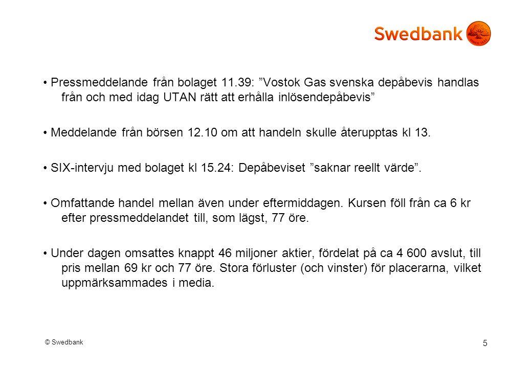 © Swedbank 5 Pressmeddelande från bolaget 11.39: Vostok Gas svenska depåbevis handlas från och med idag UTAN rätt att erhålla inlösendepåbevis Meddelande från börsen 12.10 om att handeln skulle återupptas kl 13.