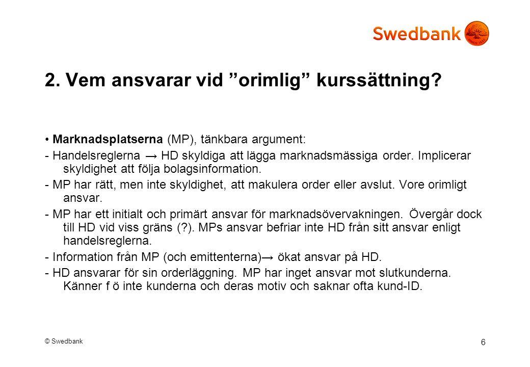© Swedbank 7 Handelsdeltagarna (HD), tänkbara argument: Generellt - Endast MP har skyldighet (enligt lag) att bedriva marknadsövervakning.