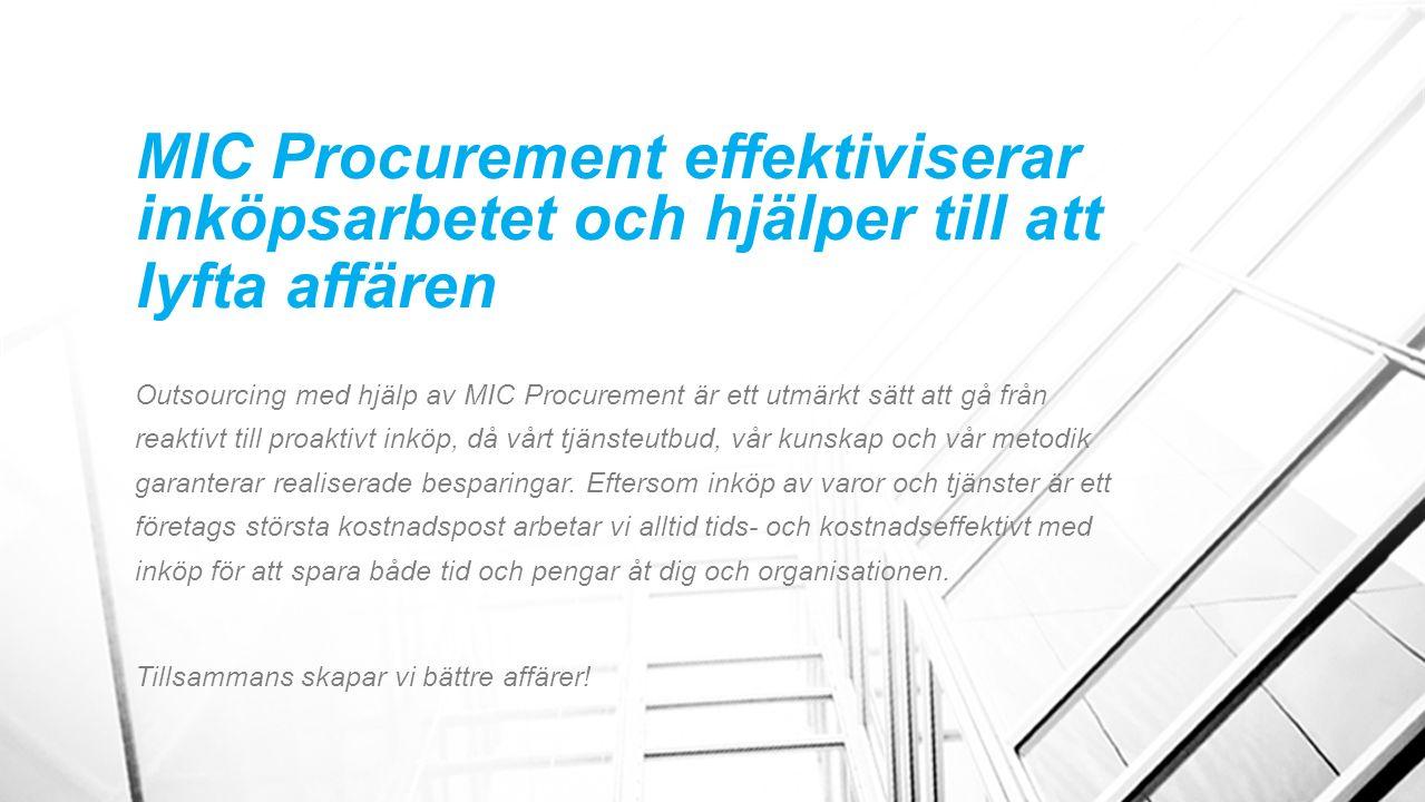 MIC Procurement effektiviserar inköpsarbetet och hjälper till att lyfta affären Outsourcing med hjälp av MIC Procurement är ett utmärkt sätt att gå från reaktivt till proaktivt inköp, då vårt tjänsteutbud, vår kunskap och vår metodik garanterar realiserade besparingar.