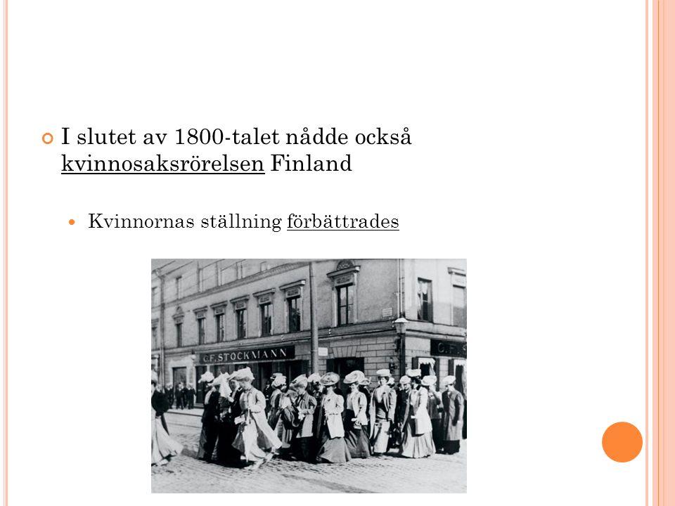I slutet av 1800-talet nådde också kvinnosaksrörelsen Finland Kvinnornas ställning förbättrades