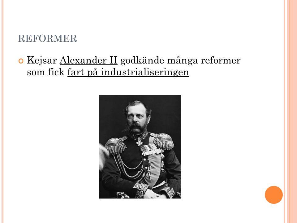 REFORMER Kejsar Alexander II godkände många reformer som fick fart på industrialiseringen