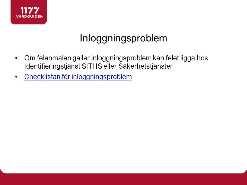 Om felanmälan gäller inloggningsproblem kan felet ligga hos Identifieringstjänst SITHS eller Säkerhetstjänster Checklistan för inloggningsproblem Inloggningsproblem