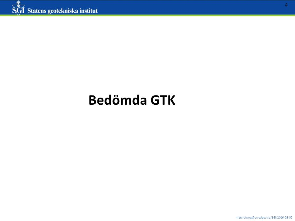 mats.oberg@swedgeo.se/SGI/2016-05-02 4 Bedömda GTK
