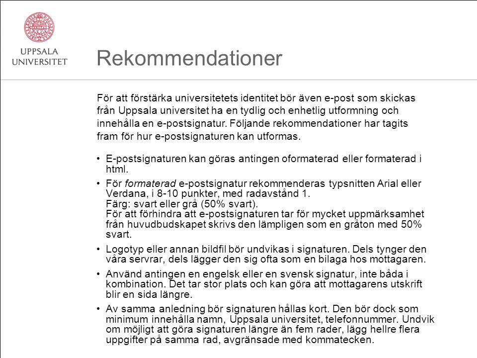 Rekommendationer E-postsignaturen kan göras antingen oformaterad eller formaterad i html. För formaterad e-postsignatur rekommenderas typsnitten Arial