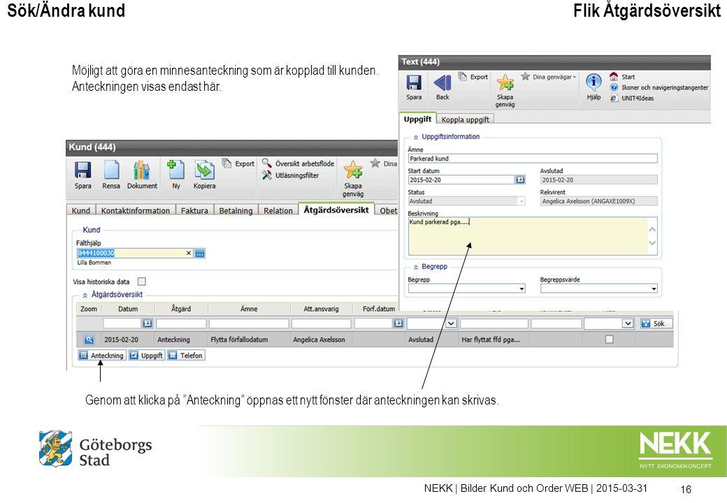 NEKK | Bilder Kund och Order WEB | 2015-03-31 16 Flik ÅtgärdsöversiktSök/Ändra kund Genom att klicka på Anteckning öppnas ett nytt fönster där anteckningen kan skrivas.