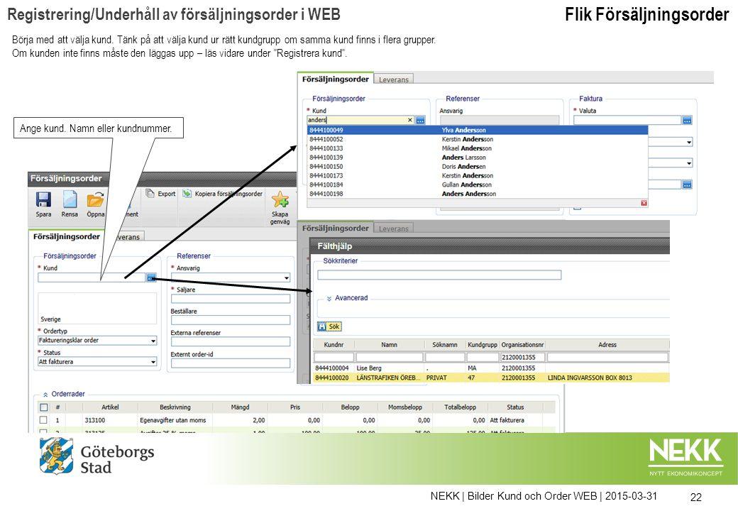 NEKK | Bilder Kund och Order WEB | 2015-03-31 22 Registrering/Underhåll av försäljningsorder i WEB Ange kund.