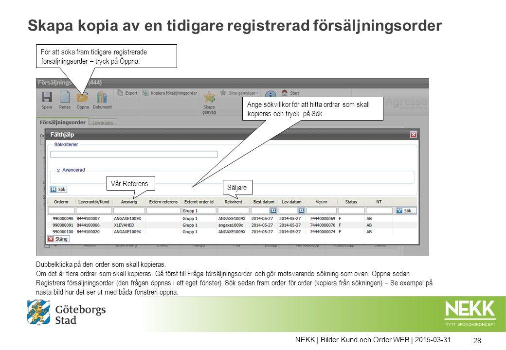 NEKK | Bilder Kund och Order WEB | 2015-03-31 28 Skapa kopia av en tidigare registrerad försäljningsorder För att söka fram tidigare registrerade försäljningsorder – tryck på Öppna.