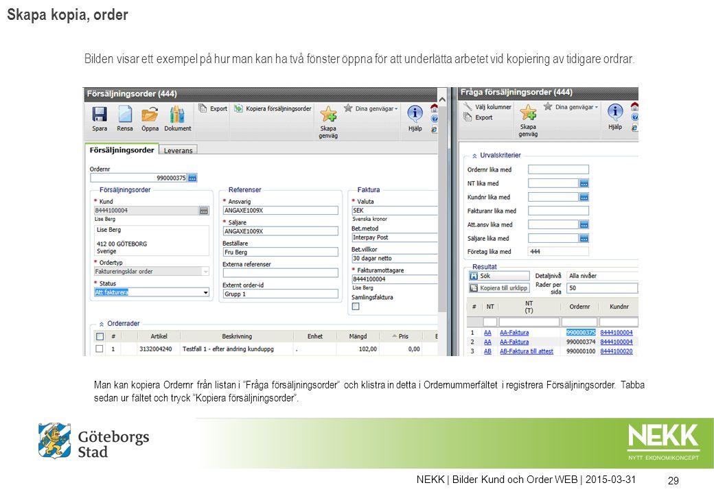 NEKK | Bilder Kund och Order WEB | 2015-03-31 29 Man kan kopiera Ordernr från listan i Fråga försäljningsorder och klistra in detta i Ordernummerfältet i registrera Försäljningsorder.