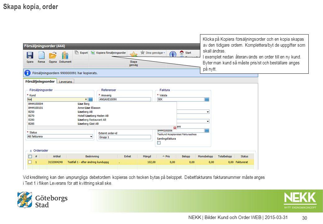 NEKK | Bilder Kund och Order WEB | 2015-03-31 30 Vid kreditering kan den ursprungliga debetordern kopieras och tecken bytas på beloppet.