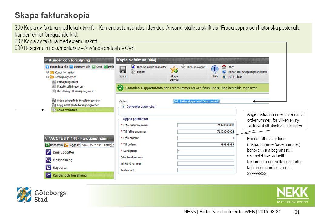 NEKK | Bilder Kund och Order WEB | 2015-03-31 31 Skapa fakturakopia 300 Kopia av faktura med lokal utskrift – Kan endast användas i desktop.