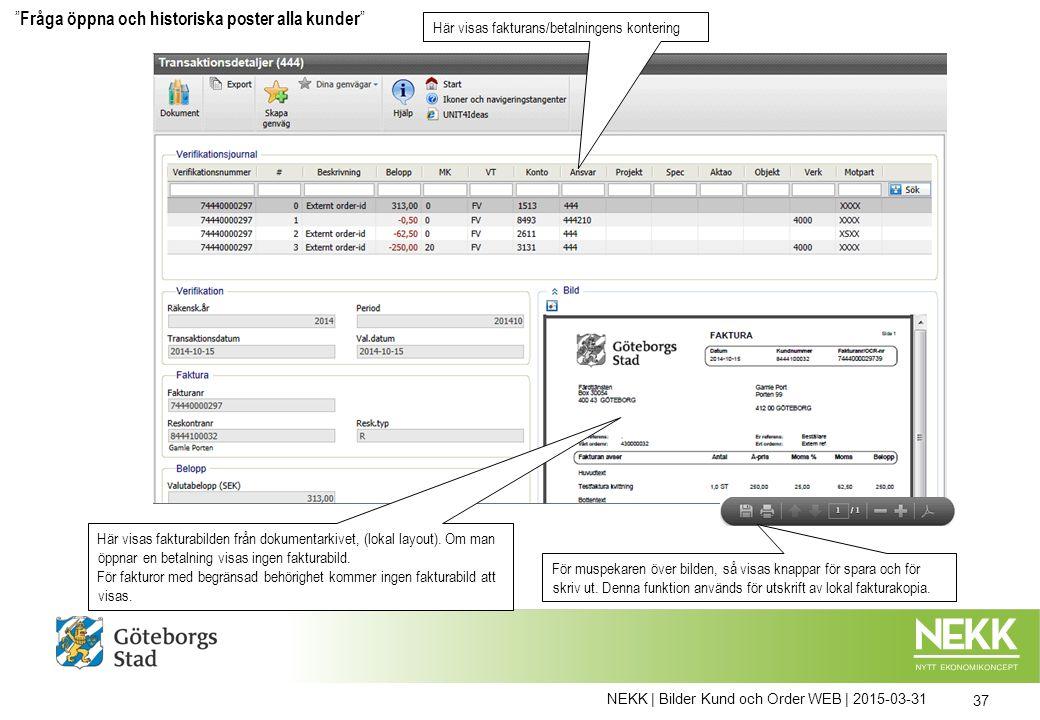 NEKK | Bilder Kund och Order WEB | 2015-03-31 37 Här visas fakturans/betalningens kontering Här visas fakturabilden från dokumentarkivet, (lokal layout).