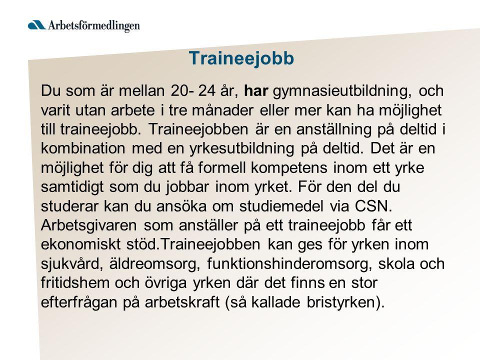Traineejobb Du som är mellan 20- 24 år, har gymnasieutbildning, och varit utan arbete i tre månader eller mer kan ha möjlighet till traineejobb.