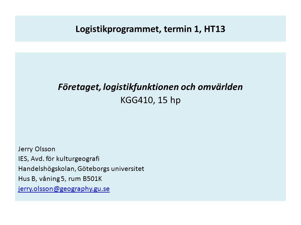 Logistikprogrammet, termin 1, HT13 Företaget, logistikfunktionen och omvärlden KGG410, 15 hp Jerry Olsson IES, Avd.