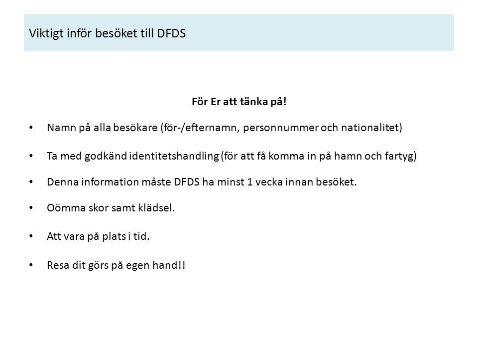 Viktigt inför besöket till DFDS För Er att tänka på.