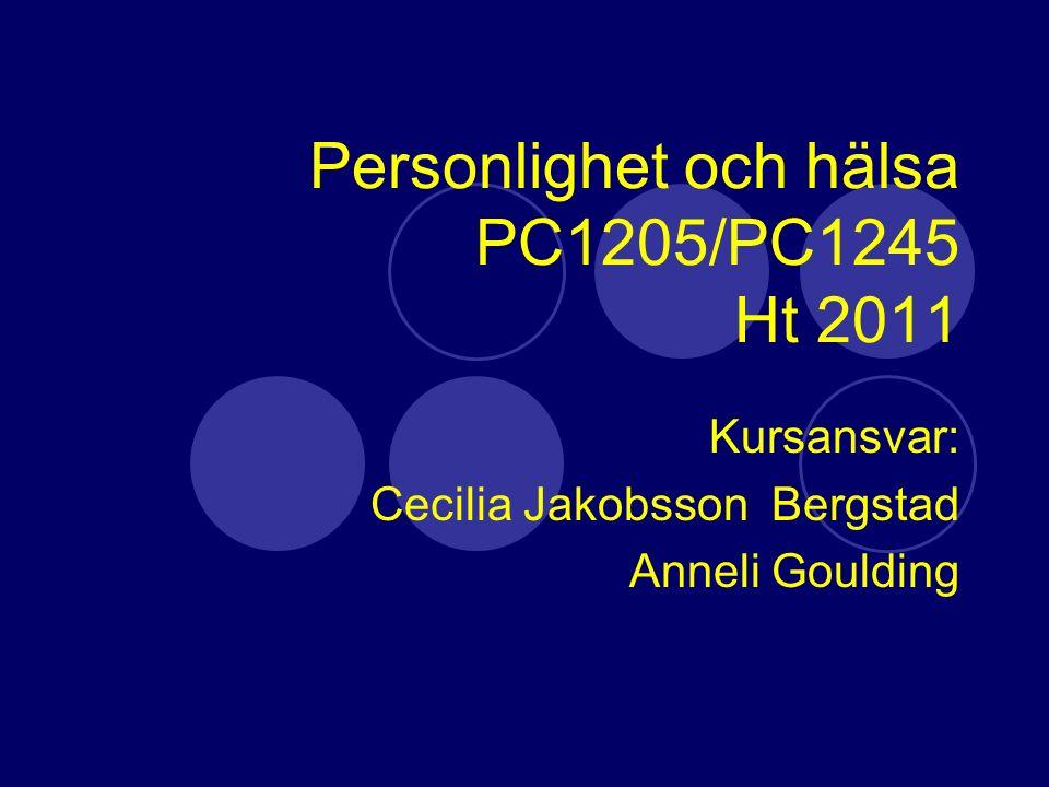 Personlighet och hälsa PC1205/PC1245 Ht 2011 Kursansvar: Cecilia Jakobsson Bergstad Anneli Goulding
